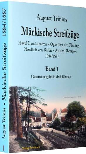 Märkische Streifzüge 1884/1887 – Band 1 (von 3 Bänden) von Rockstuhl,  Harald, Trinius,  August