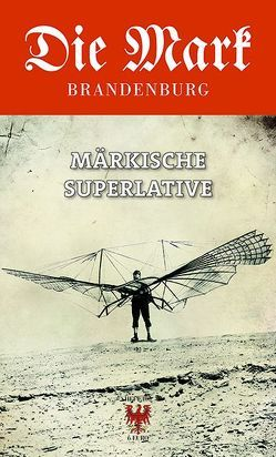 Märkische Superlative von Filips,  Christian, Meyer-Karutz,  Edgar, Michas,  Uwe, Piethe,  Marcel, Roenne,  Konrad H., Schröder,  Konstanze, Vogel,  Alexander, von Flocken,  Jan