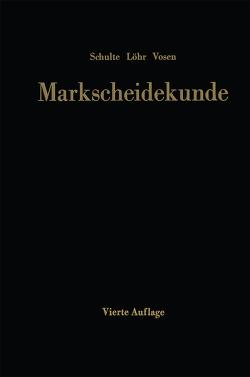 Markscheidekunde für das Studium und die betriebliche Praxis von Löhr,  Wilhelm, Schulte,  Gottfried, Vosen,  Helmut