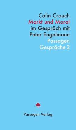 Markt und Moral von Bauer,  Georg, Crouch,  Colin, Engelmann,  Peter