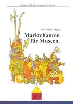 Marktchancen für Museen von Bössert,  Inken, Dauschek,  Anja, Dreyer,  Matthias, Wiese,  Giesela, Wiese,  Rolf