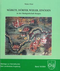 Märkte, Dörfer, Weiler, Einöden in der Markgrafschaft Burgau von Pötzl,  Walter