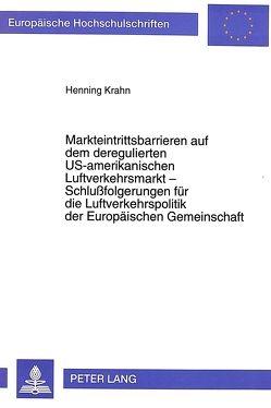 Markteintrittsbarrieren auf dem deregulierten US-amerikanischen Luftverkehrsmarkt – Schlußfolgerungen für die Luftverkehrspolitik der Europäischen Gemeinschaft von Krahn,  Henning