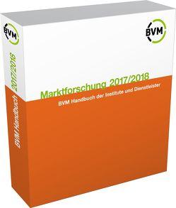 Marktforschung 2017/2018 von BVM Berufsverband Deutscher Markt- und Sozialforscher e.V.,  BVM