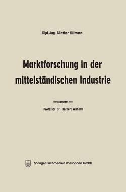 Marktforschung in der mittelständischen Industrie von Hillmann,  Günther, Wilhelm,  Herbert