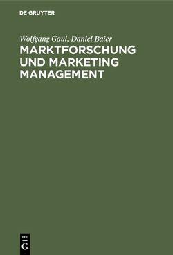 Marktforschung und Marketing Management von Baier,  Daniel, Gaul,  Wolfgang