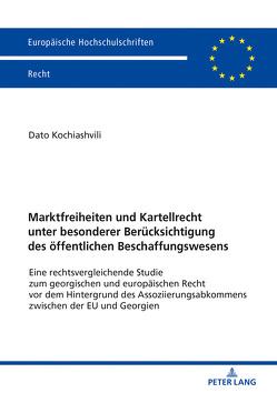 Marktfreiheiten und Kartellrecht unter besonderer Berücksichtigung des öffentlichen Beschaffungswesens von Kochiashvili,  Dato