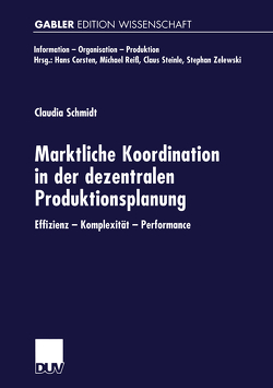 Marktliche Koordination in der dezentralen Produktionsplanung von Schmidt,  Claudia