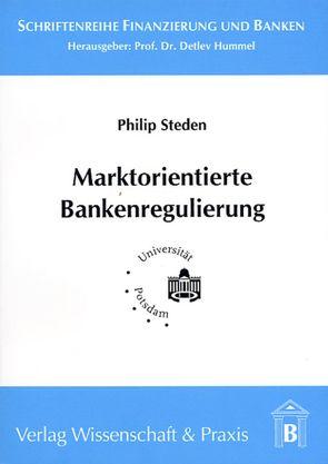 Marktorientierte Bankenregulierung von Steden,  Philip