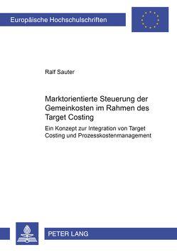 Marktorientierte Steuerung der Gemeinkosten im Rahmen des Target Costing von Sauter,  Ralf