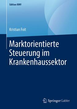 Marktorientierte Steuerung im Krankenhaussektor von Foit,  Kristian
