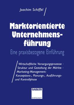 Marktorientierte Unternehmens-führung von Schiffel,  Joachim