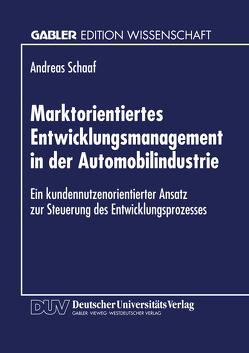Marktorientiertes Entwicklungsmanagement in der Automobilindustrie von Schaaf,  Andreas