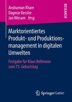 Marktorientiertes Produkt- und Produktionsmanagement in digitalen Umwelten von Kessler,  Dagmar, Khare,  Anshuman, Wirsam,  Jan