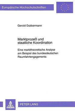 Marktprozeß und staatliche Koordination von Dubbermann,  Gerold