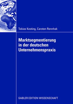 Marktsegmentierung in der deutschen Unternehmenspraxis von Kesting,  Tobias, Rennhak,  Carsten