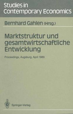 Marktstruktur und gesamtwirtschaftliche Entwicklung von Gahlen,  Bernhard
