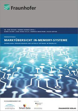 Marktübersicht In-Memory-Systeme. von Hecker,  Dirk, Jacobs,  Björn, Koetter,  Falko, Renner,  Thomas, Sylla,  Karl-Heinz, Wohlfrom,  Andreas