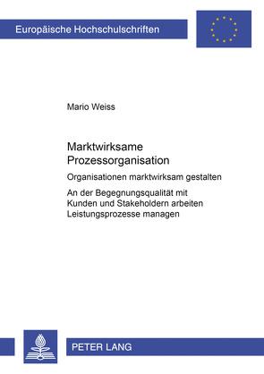 Marktwirksame Prozessorganisation von Weiss,  Mario
