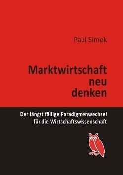 Marktwirtschaft neu denken von Simek,  Paul