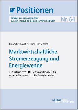 Marktwirtschaftliche Stromerzeugung und Energiewende von Bardt,  Hubertus, Chrischilles,  Esther