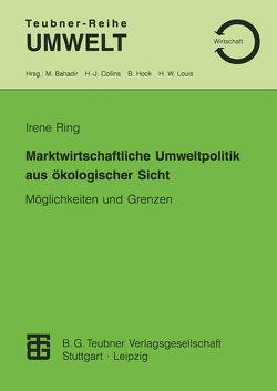 Marktwirtschaftliche Umweltpolitik aus ökologischer Sicht von Ring,  Irene