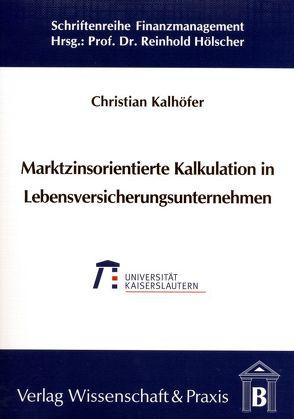 Marktzinsorientierte Kalkulation in Lebensversicherungsunternehmen von Kalhöfer,  Christian