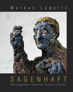 Markus Lüpertz – Sagenhaft von Breckner,  Till, Faehling,  Norbert, Geuer,  Dirk, Holsing,  Henrike, Langer,  Bastian, Metzger,  Rainer