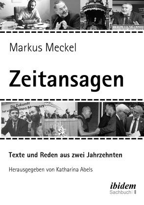 Markus Meckel: Zeitansagen. Texte und Reden von Abels,  Katharina, Meckel,  Markus