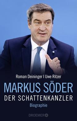 Markus Söder – Der Schattenkanzler von Deininger,  Roman, Ritzer,  Uwe