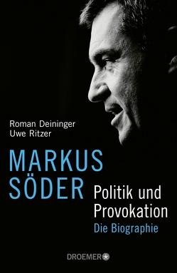 Markus Söder – Politik und Provokation von Deininger,  Roman, Ritzer,  Uwe