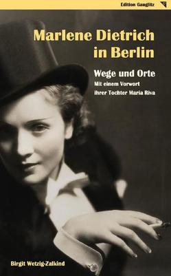 Marlene Dietrich in Berlin – Wege und Orte von Riva,  Maria, Wetzig-Zalkind,  Birgit