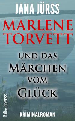 Marlene Torvett und das Märchen vom Glück von Jürß,  Jana