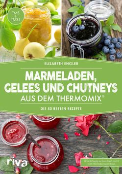 Marmeladen, Gelees und Chutneys aus dem Thermomix® von Engler,  Elisabeth