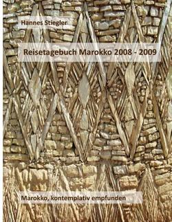 Reisetagebuch Marokko 2008 – 2009 von Stiegler,  Hannes