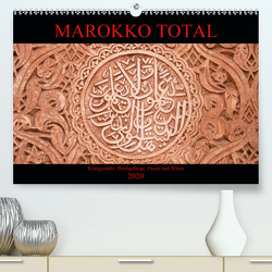 Marokko total (Premium, hochwertiger DIN A2 Wandkalender 2020, Kunstdruck in Hochglanz) von Berns,  Nicolette