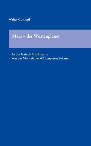 Mars –  der Wüstenplanet von Guttropf,  Walter