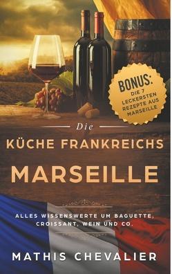 Marseille – Die Küche Frankreichs von Chevalier,  Mathis