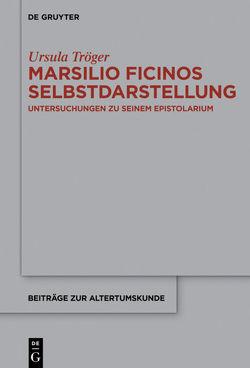 Marsilio Ficinos Selbstdarstellung von Tröger,  Ursula