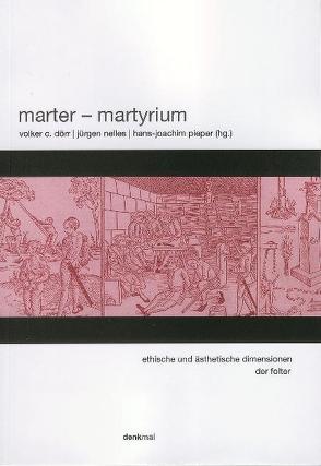 Marter – Martyrium von Dörr,  Volker C, Nelles,  Juergen, Pieper,  Hans J