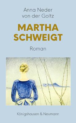 Martha schweigt von Neder-von der Goltz,  Anna