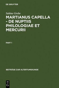 Martianus Capella – De nuptiis Philologiae et Mercurii von Grebe,  Sabine