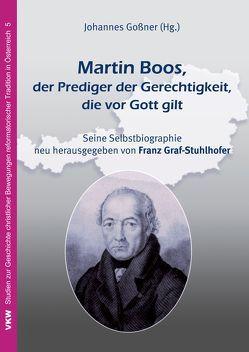 Martin Boos, der Prediger der Gerechtigkeit, die vor Gott gilt von Boos,  Martin, Goßner,  Johannes, Graf-Stuhlhofer,  Franz