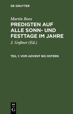 Martin Boos: Predigten auf alle Sonn- und Festtage im Jahre / Vom Advent bis Ostern von Boos,  Martin, Goßner,  J.