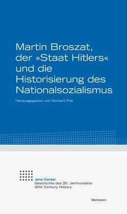 """Martin Broszat, der """"Staat Hitlers"""" und die Historisierung des Nationalsozialismus von Frei,  Norbert"""
