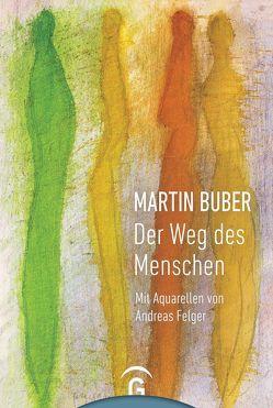 Martin Buber. Der Weg des Menschen von Buber,  Martin, Felger,  Andreas