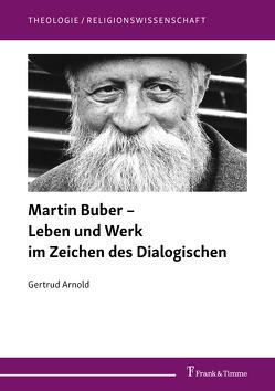 Martin Buber – Leben und Werk im Zeichen des Dialogischen von Arnold,  Gertrud