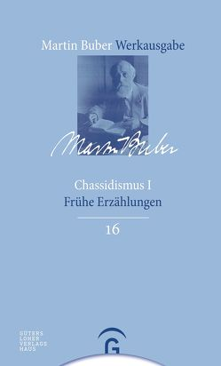 Martin Buber-Werkausgabe (MBW) / Chassidismus I von Buber,  Martin, HaCohen,  Ran, Witte,  Bernd