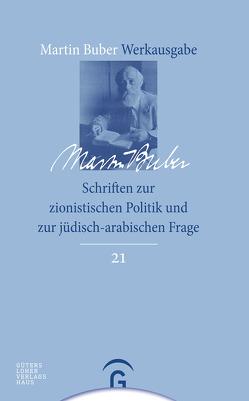 Martin Buber-Werkausgabe (MBW) / Schriften zur zionistischen Politik und zur jüdisch-arabischen Frage von Brody,  Samuel Hayim, Buber,  Martin, Mendes-Flohr,  Paul