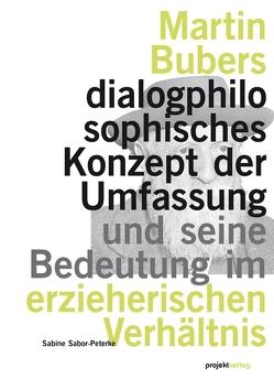 Martin Bubers dialogphilosophisches Konzept der Umfassung und seine Bedeutung im erzieherischen Verhältnis von Sabor-Peterke,  Sabine
